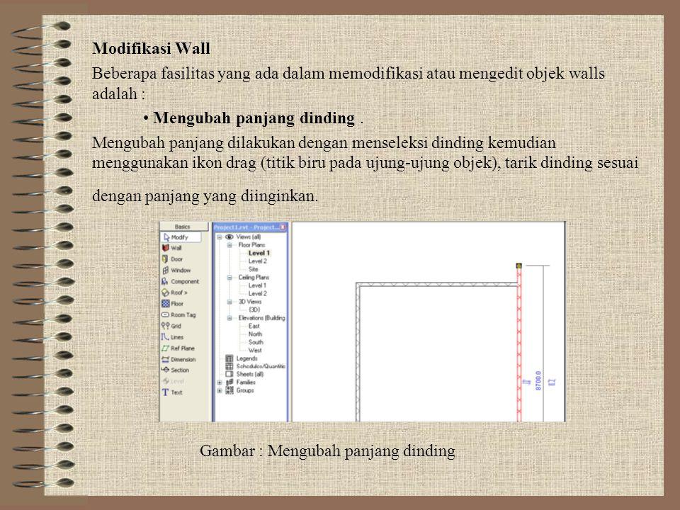 Modifikasi Wall Beberapa fasilitas yang ada dalam memodifikasi atau mengedit objek walls adalah : • Mengubah panjang dinding. Mengubah panjang dilakuk