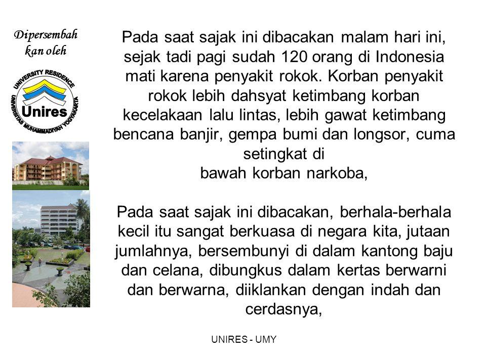 Dipersembah kan oleh UNIRES - UMY Pada saat sajak ini dibacakan malam hari ini, sejak tadi pagi sudah 120 orang di Indonesia mati karena penyakit rokok.