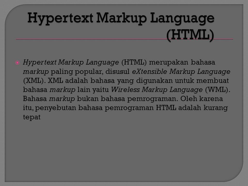  Hypertext Markup Language (HTML) merupakan bahasa markup paling popular, disusul eXtensible Markup Language (XML).