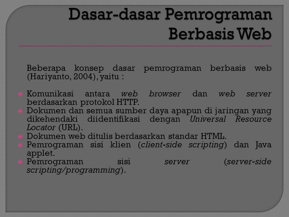 Beberapa konsep dasar pemrograman berbasis web (Hariyanto, 2004), yaitu :  Komunikasi antara web browser dan web server berdasarkan protokol HTTP.
