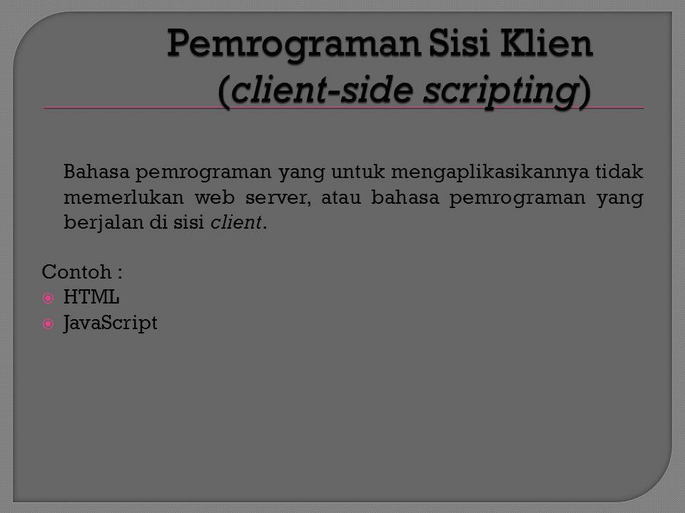 Bahasa pemrograman yang untuk mengaplikasikannya tidak memerlukan web server, atau bahasa pemrograman yang berjalan di sisi client.