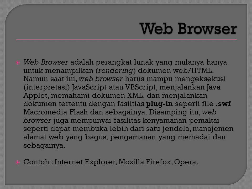  Web Browser adalah perangkat lunak yang mulanya hanya untuk menampilkan (rendering) dokumen web/HTML.