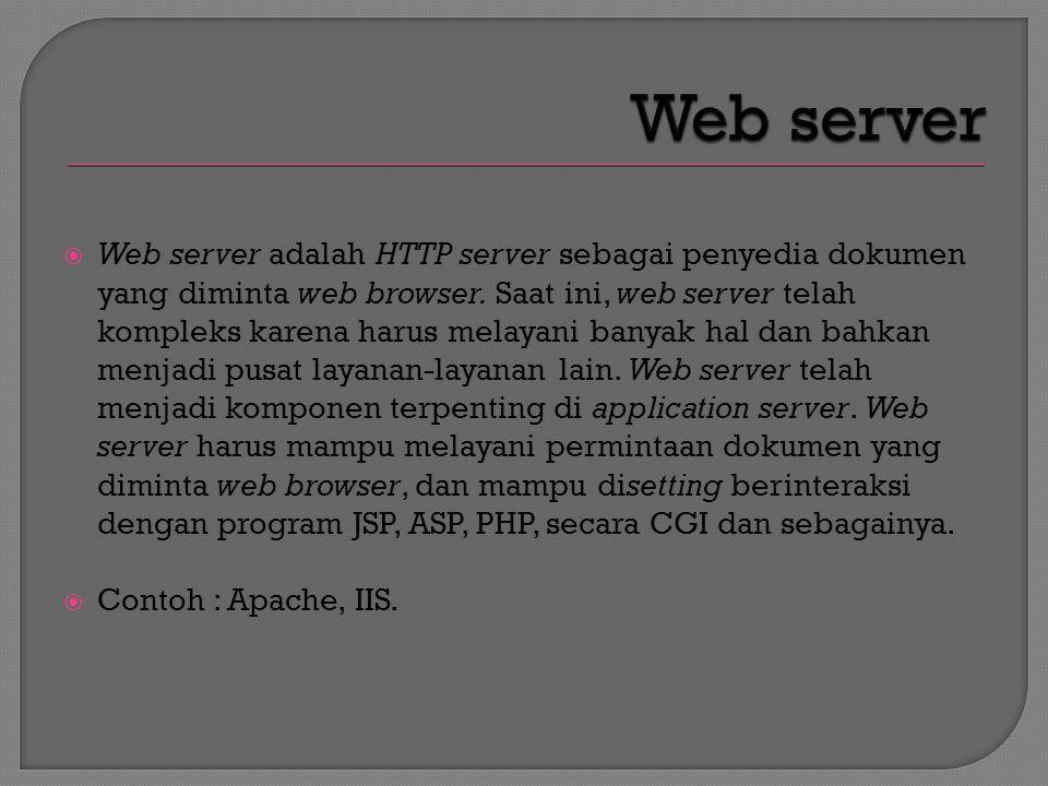  Web server adalah HTTP server sebagai penyedia dokumen yang diminta web browser.