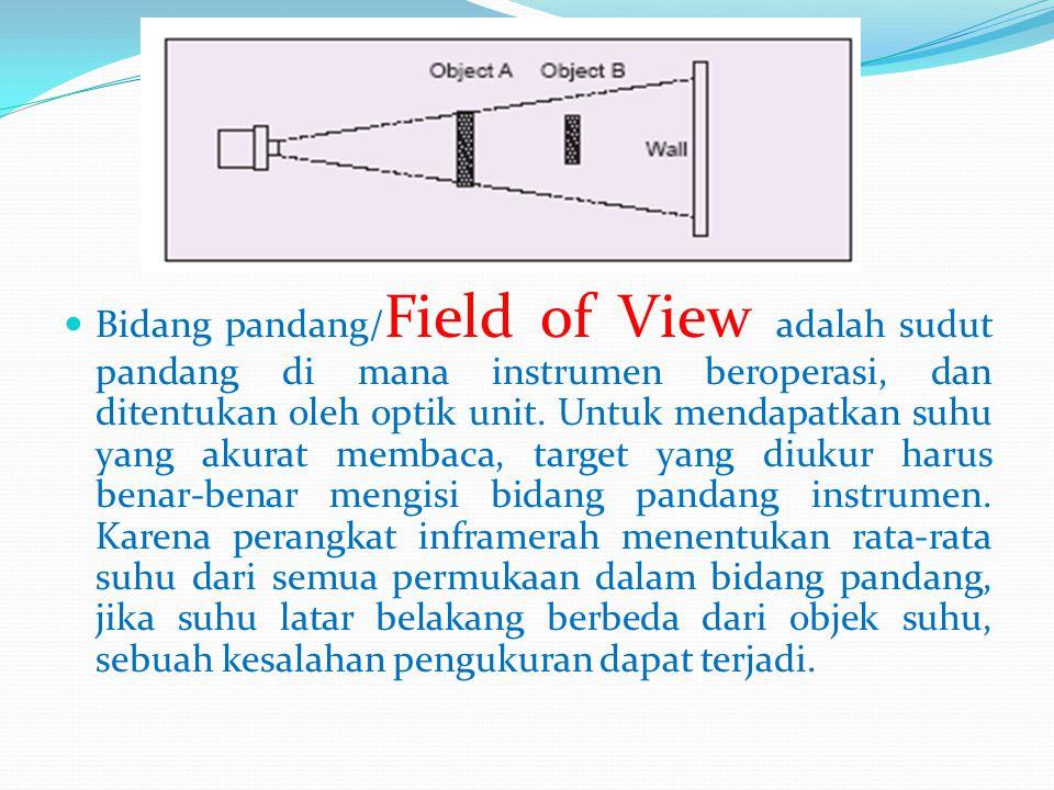  Bidang pandang/ Field of View adalah sudut pandang di mana instrumen beroperasi, dan ditentukan oleh optik unit. Untuk mendapatkan suhu yang akurat