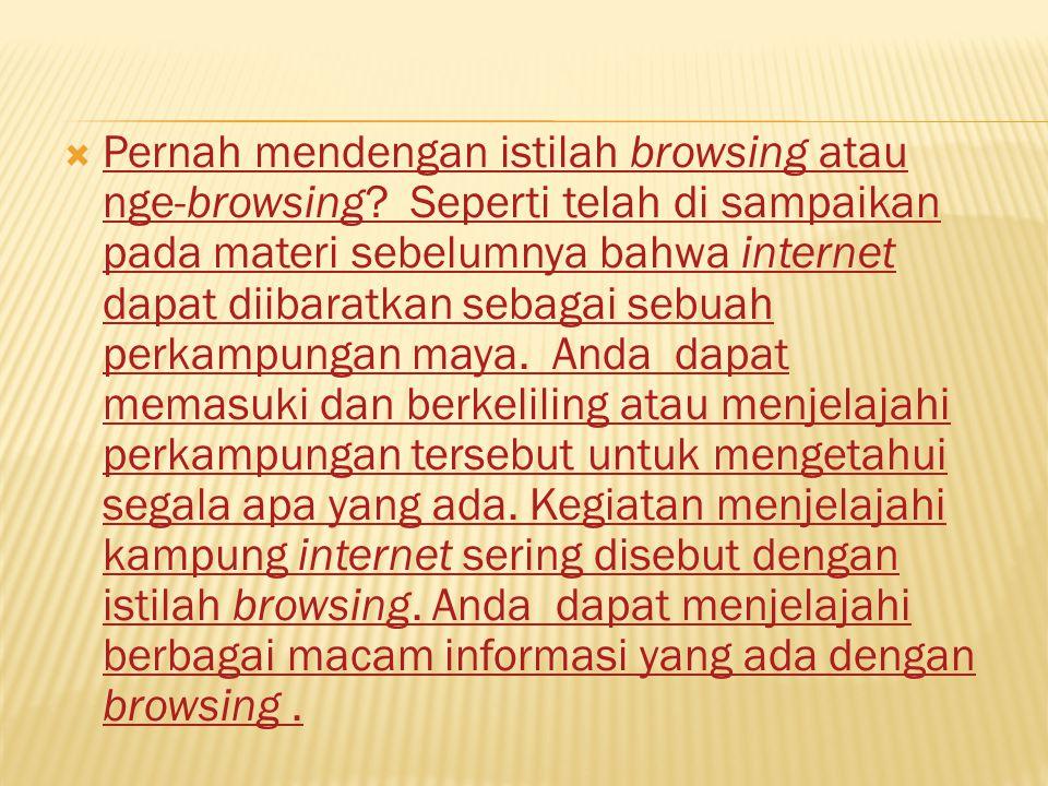  Pernah mendengan istilah browsing atau nge-browsing? Seperti telah di sampaikan pada materi sebelumnya bahwa internet dapat diibaratkan sebagai sebu