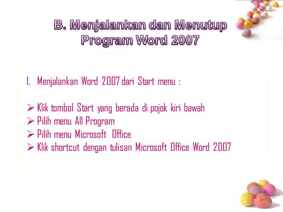 # 1.Menjalankan Word 2007 dari Start menu :  Klik tombol Start yang berada di pojok kiri bawah  Pilih menu All Program  Pilih menu Microsoft Office