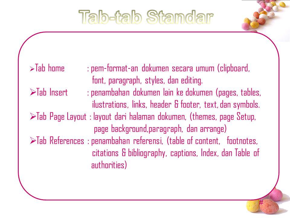 #  Tab home : pem-format-an dokumen secara umum (clipboard, font, paragraph, styles, dan editing.  Tab Insert : penambahan dokumen lain ke dokumen (