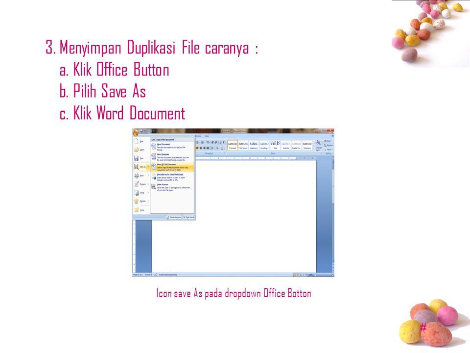 # 3. Menyimpan Duplikasi File caranya : a. Klik Office Button b. Pilih Save As c. Klik Word Document Icon save As pada dropdown Office Botton