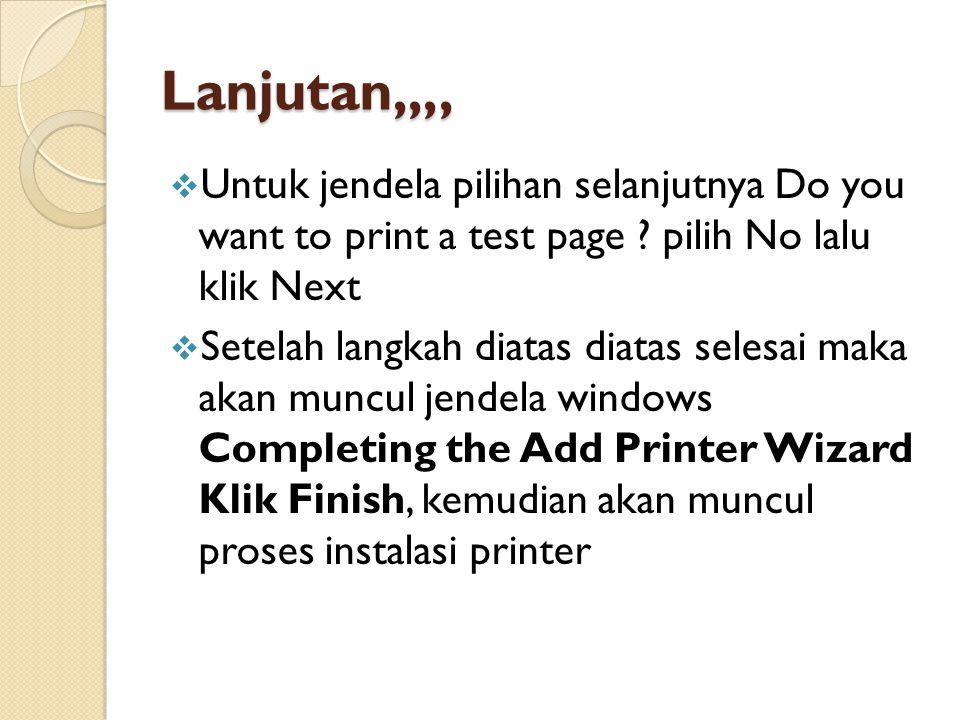 Lanjutan,,,,  Untuk jendela pilihan selanjutnya Do you want to print a test page .