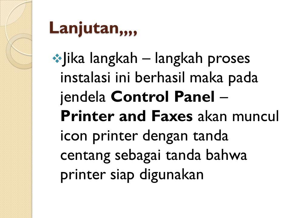 Lanjutan,,,,  Jika langkah – langkah proses instalasi ini berhasil maka pada jendela Control Panel – Printer and Faxes akan muncul icon printer dengan tanda centang sebagai tanda bahwa printer siap digunakan