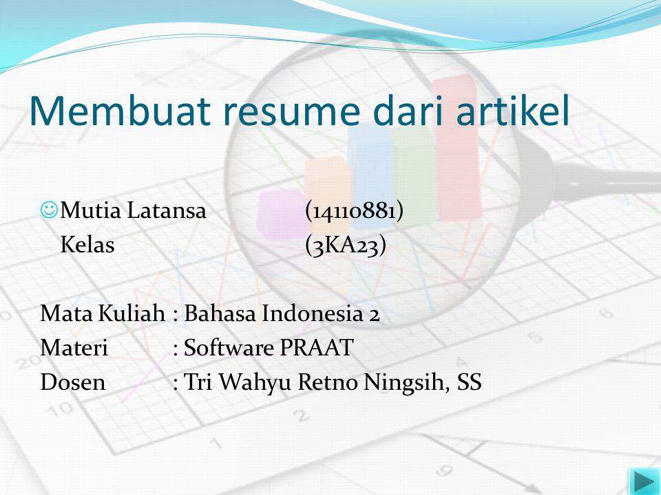 Membuat resume dari artikel  Mutia Latansa(14110881) Kelas (3KA23) Mata Kuliah: Bahasa Indonesia 2 Materi: Software PRAAT Dosen: Tri Wahyu Retno Ning