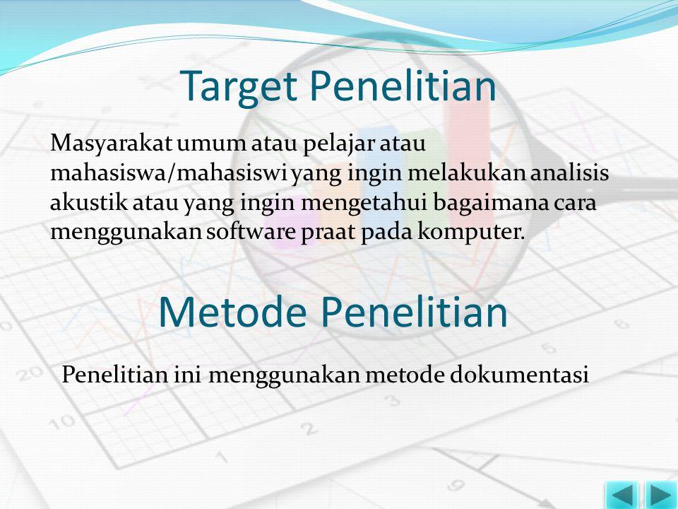Target Penelitian Masyarakat umum atau pelajar atau mahasiswa/mahasiswi yang ingin melakukan analisis akustik atau yang ingin mengetahui bagaimana car