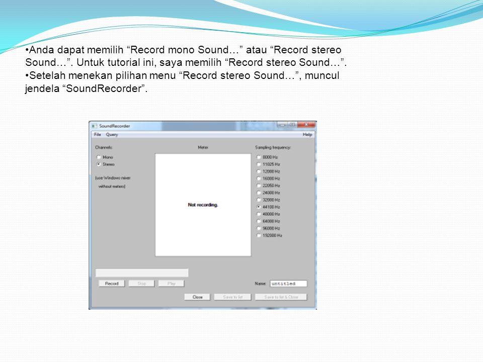 """•Anda dapat memilih """"Record mono Sound…"""" atau """"Record stereo Sound…"""". Untuk tutorial ini, saya memilih """"Record stereo Sound…"""". •Setelah menekan piliha"""