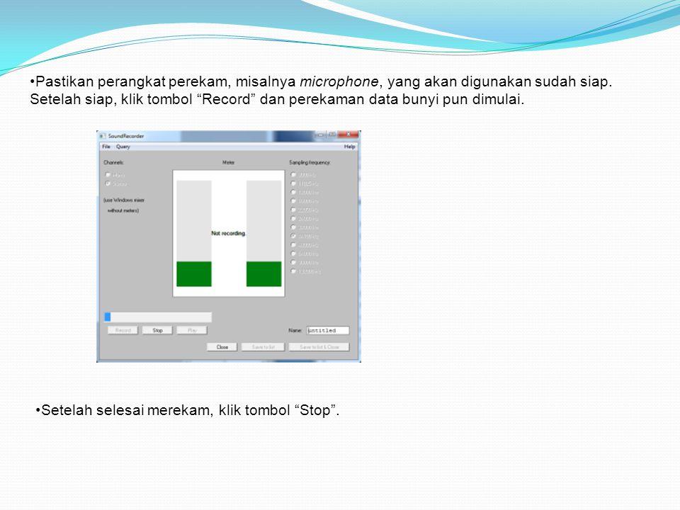 •Pada TextBox Name: , beri nama data bunyi yang baru direkam.