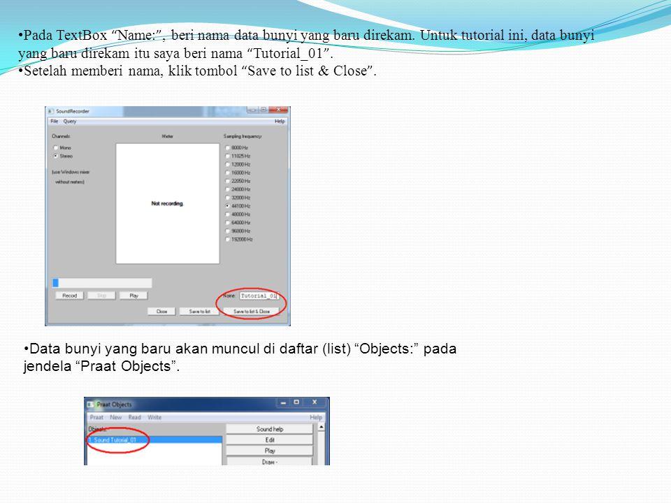 "•Pada TextBox "" Name: "", beri nama data bunyi yang baru direkam. Untuk tutorial ini, data bunyi yang baru direkam itu saya beri nama "" Tutorial_01 ""."
