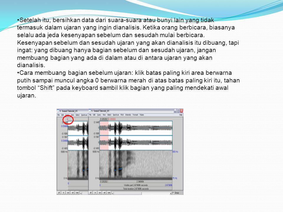 •Setelah itu, bersihkan data dari suara-suara atau bunyi lain yang tidak termasuk dalam ujaran yang ingin dianalisis. Ketika orang berbicara, biasanya