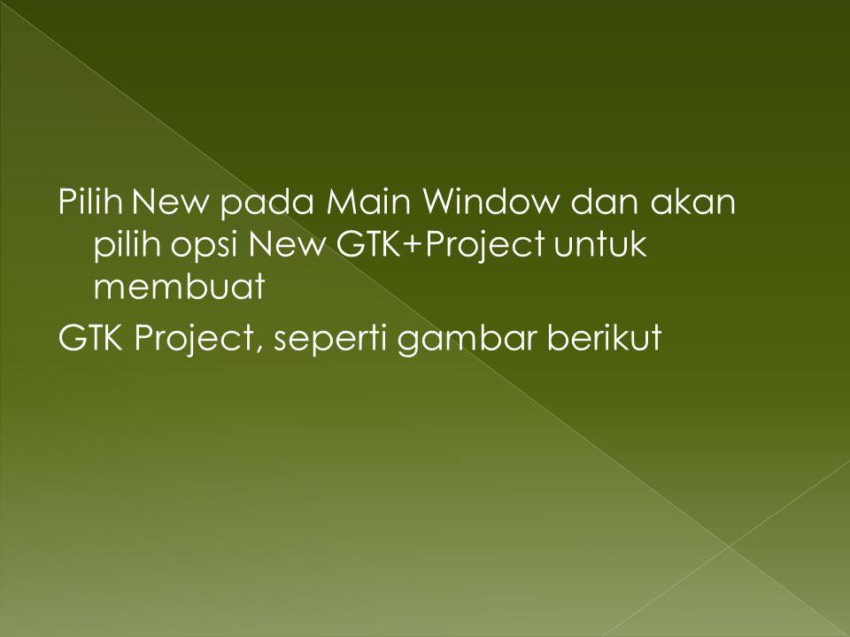 Pilih New pada Main Window dan akan pilih opsi New GTK+Project untuk membuat GTK Project, seperti gambar berikut