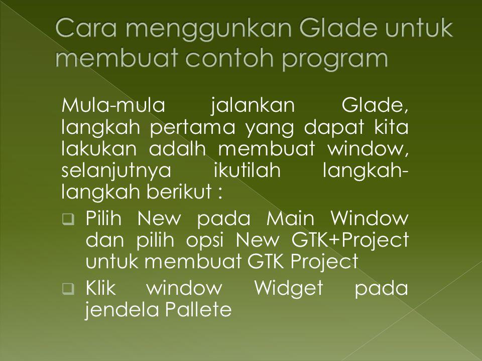 Mula-mula jalankan Glade, langkah pertama yang dapat kita lakukan adalh membuat window, selanjutnya ikutilah langkah- langkah berikut :  Pilih New pa