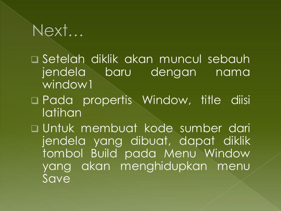  Setelah diklik akan muncul sebauh jendela baru dengan nama window1  Pada propertis Window, title diisi latihan  Untuk membuat kode sumber dari jen