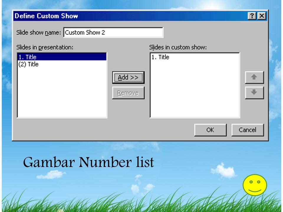 Membuat Custom Slide Show 1.Pilih slide show|custom slide show dari menu bar 2.Klik tombol New… dalam jendela Custom Show. 3.Dalam jendela define cust