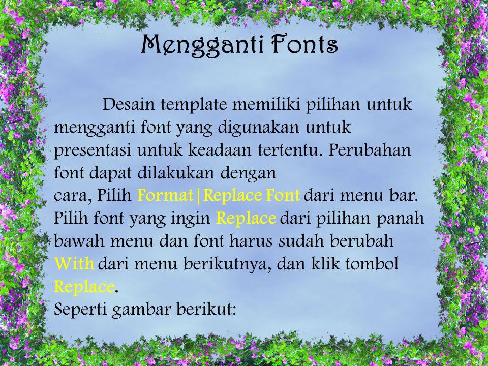 Formatting Text Pilih teks yang akan diubah formatnya dengan menyorot teks pada slide atau outline. Pilih Format|Font dari menu bar atau klik kanan pa