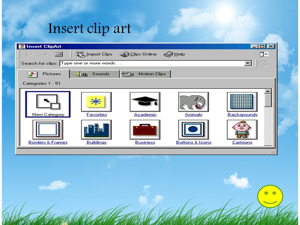 Memasukkan Clip Art 1.Pilih Insert|Picture|Clip Art dari menu bar atau klik tombol Picture pada gambar toolbar. 2.Untuk menemukan suatu gambar, klik d