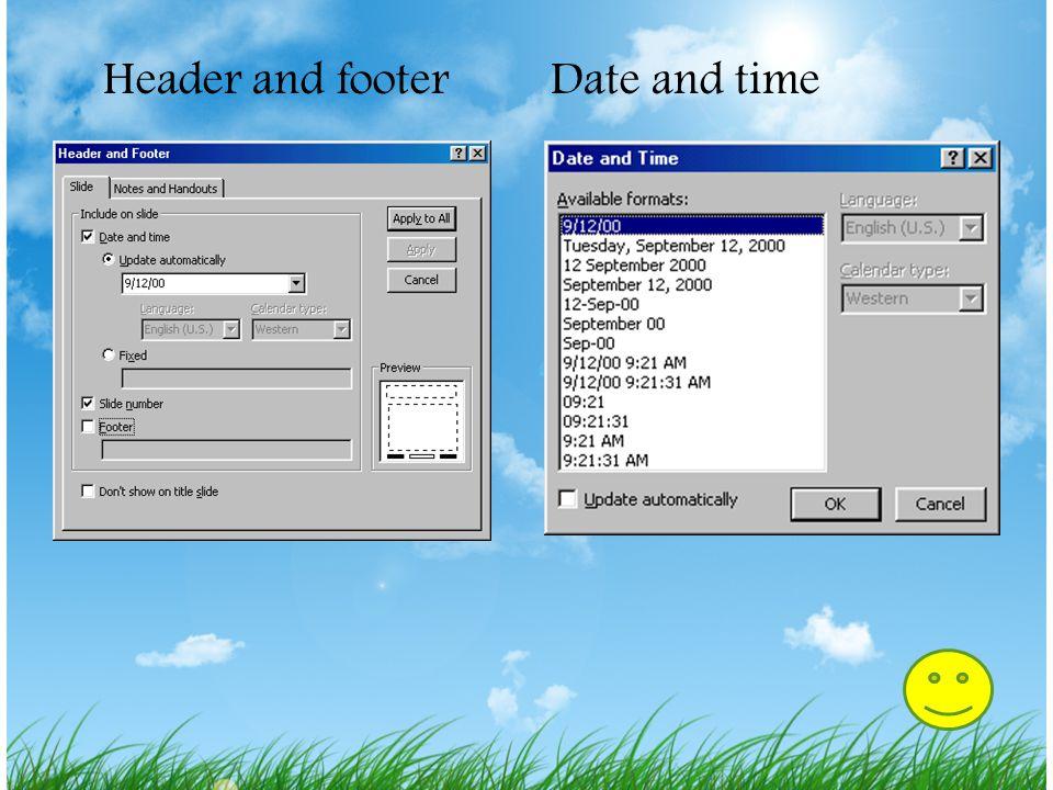 Headers dan Footer 1.Pilih View|Header and Footer.. dari menu bar 2.Ceklist kotak Date and time untuk memasukkan fitur ini dalam slide. Pilih Update a