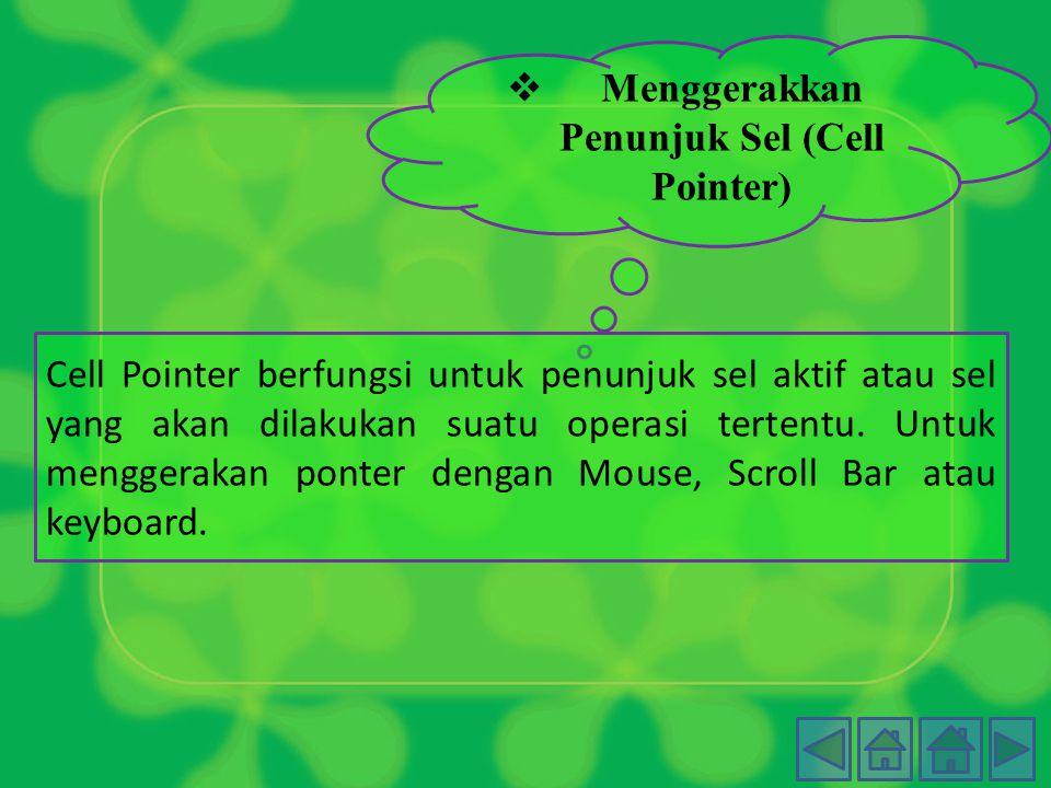  M enggerakkan Penunjuk Sel (Cell Pointer) Cell Pointer berfungsi untuk penunjuk sel aktif atau sel yang akan dilakukan suatu operasi tertentu.