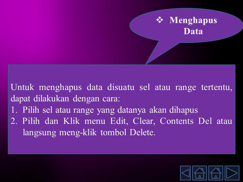 Untuk menghapus data disuatu sel atau range tertentu, dapat dilakukan dengan cara: 1.