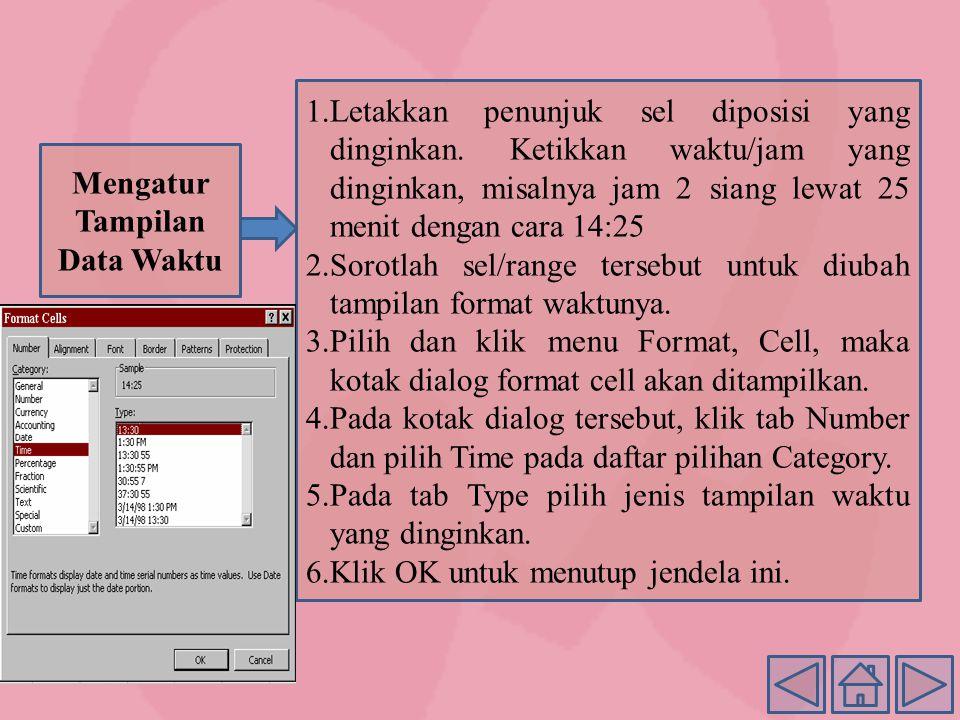 Mengatur Tampilan Data Waktu 1.Letakkan penunjuk sel diposisi yang dinginkan.