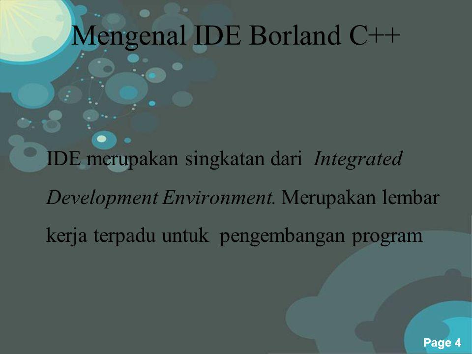 Powerpoint Templates Page 5 Kegunaan IDE Borland C++ •Menulis naskah program •Mengompilasi perogram •Melakukan pengujian terhadap program •Mengaitkan objek dan library ke program •Menjalankan program