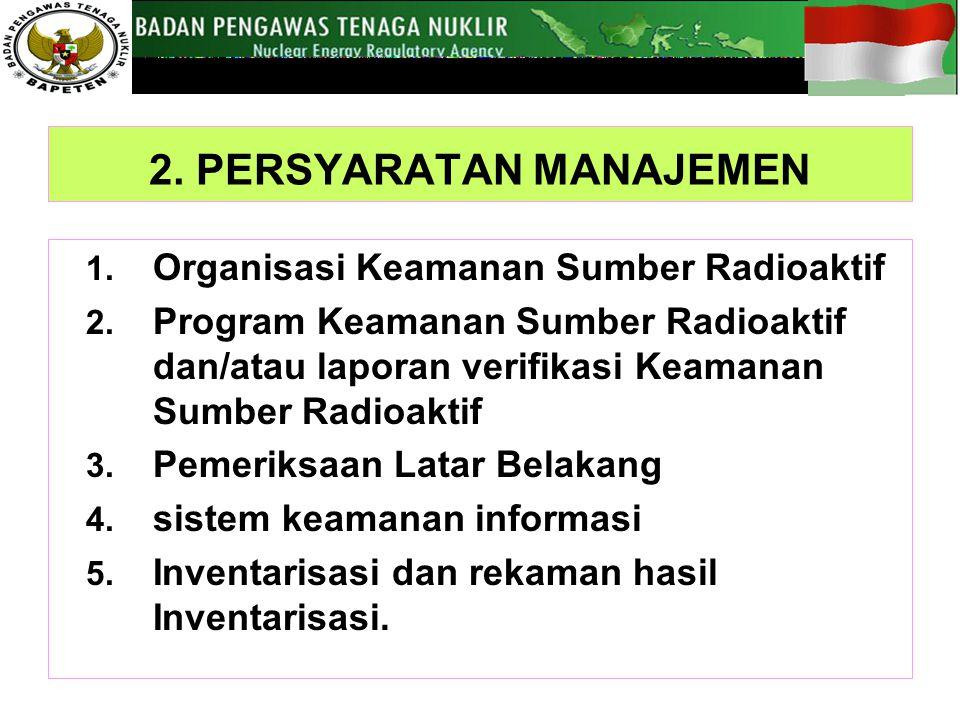 2.PERSYARATAN MANAJEMEN 1. Organisasi Keamanan Sumber Radioaktif 2.