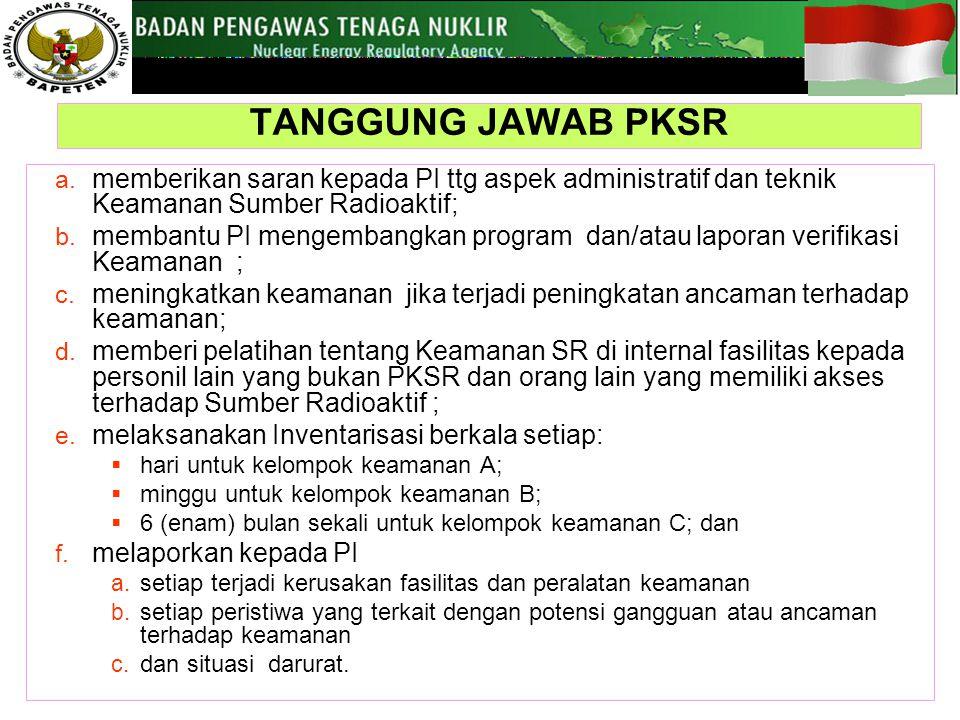 a.memberikan saran kepada PI ttg aspek administratif dan teknik Keamanan Sumber Radioaktif; b.
