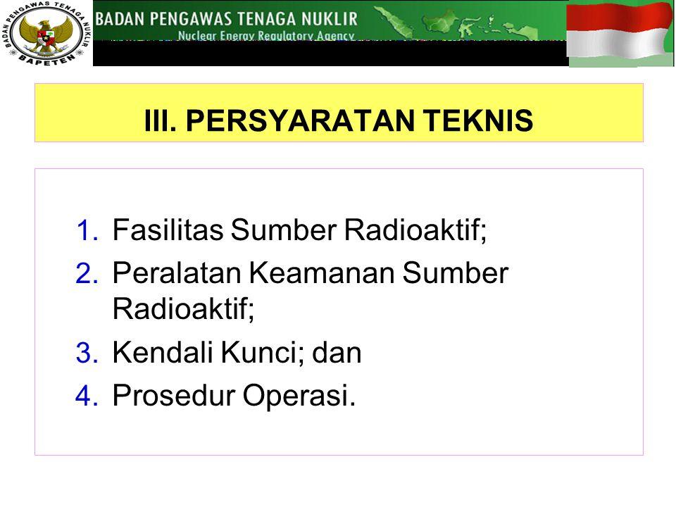 III.PERSYARATAN TEKNIS 1. Fasilitas Sumber Radioaktif; 2.