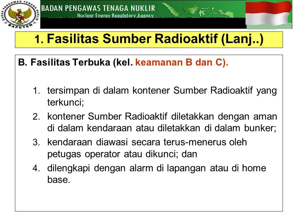 1.Fasilitas Sumber Radioaktif (Lanj..) B. Fasilitas Terbuka (kel.