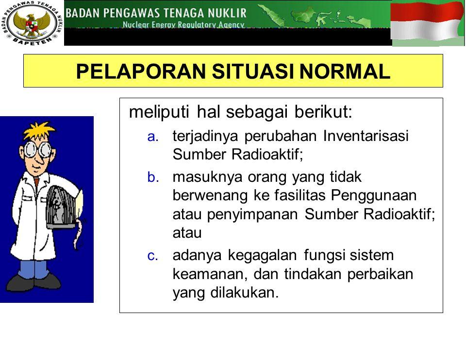 meliputi hal sebagai berikut: a.terjadinya perubahan Inventarisasi Sumber Radioaktif; b.