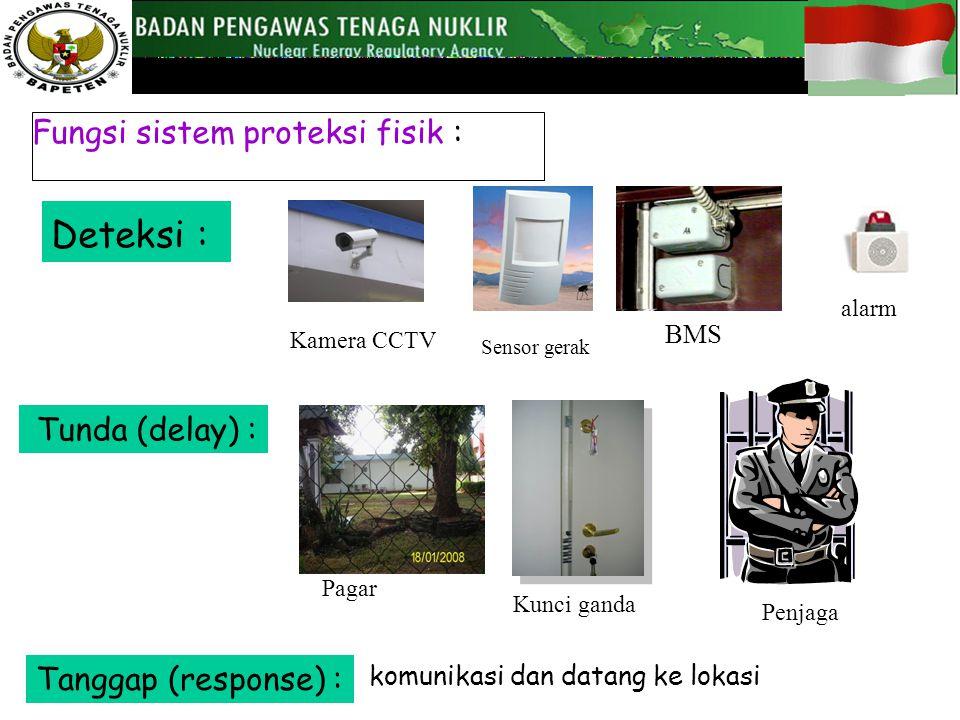 Fungsi sistem proteksi fisik : Deteksi : Tunda (delay) : Tanggap (response) : Kamera CCTV Sensor gerak BMS alarm Pagar Kunci ganda Penjaga komunikasi dan datang ke lokasi