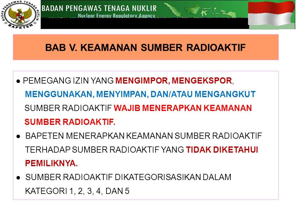 ● PEMEGANG IZIN YANG MENGIMPOR, MENGEKSPOR, MENGGUNAKAN, MENYIMPAN, DAN/ATAU MENGANGKUT SUMBER RADIOAKTIF WAJIB MENERAPKAN KEAMANAN SUMBER RADIOAKTIF.