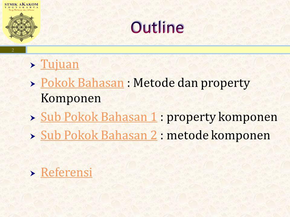  Tujuan Tujuan  Pokok Bahasan : Metode dan property Komponen Pokok Bahasan  Sub Pokok Bahasan 1 : property komponen Sub Pokok Bahasan 1  Sub Pokok Bahasan 2 : metode komponen Sub Pokok Bahasan 2  Referensi Referensi 2