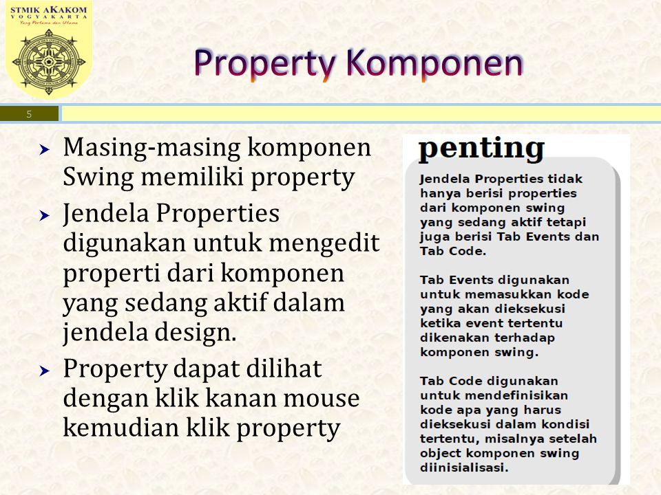 5  Masing-masing komponen Swing memiliki property  Jendela Properties digunakan untuk mengedit properti dari komponen yang sedang aktif dalam jendel