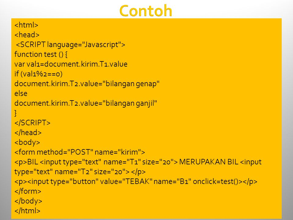 Contoh function test () { var val1=document.kirim.T1.value if (val1%2==0) document.kirim.T2.value=