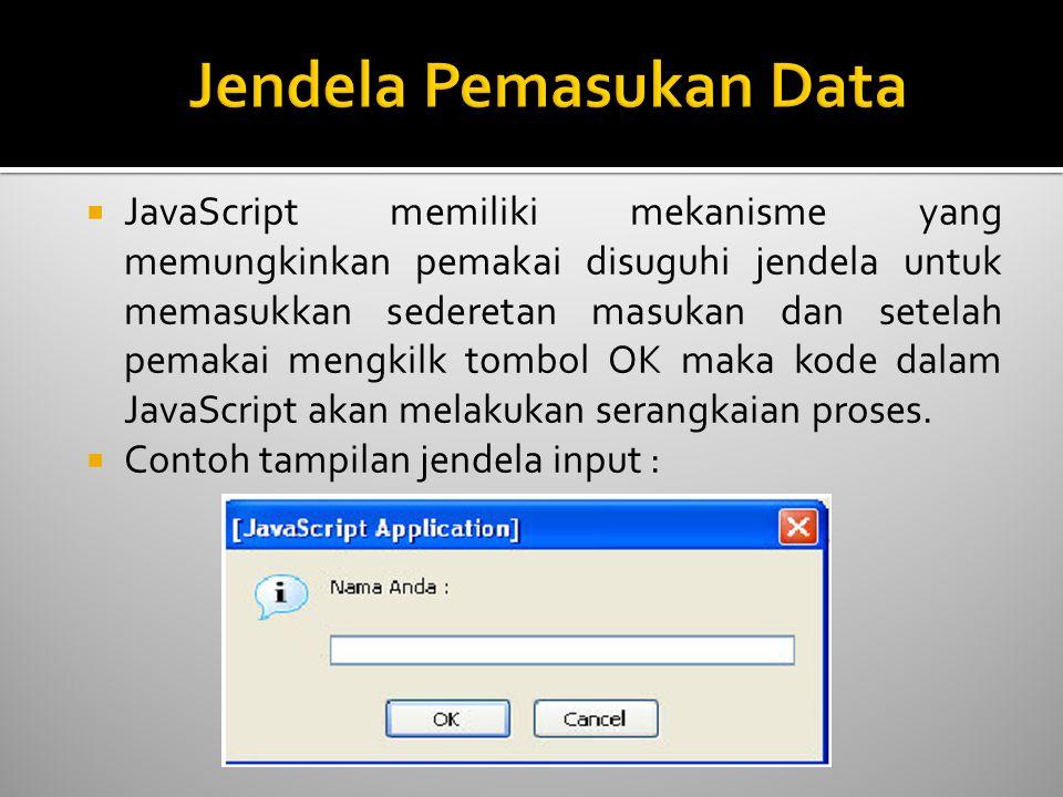  JavaScript memiliki mekanisme yang memungkinkan pemakai disuguhi jendela untuk memasukkan sederetan masukan dan setelah pemakai mengkilk tombol OK m