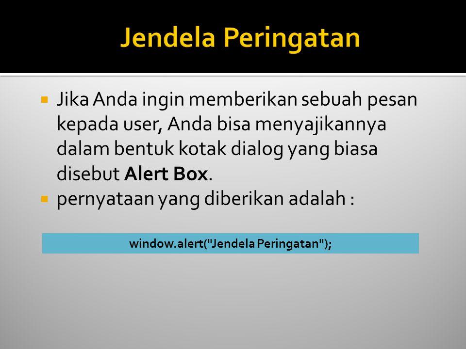  Jika Anda ingin memberikan sebuah pesan kepada user, Anda bisa menyajikannya dalam bentuk kotak dialog yang biasa disebut Alert Box.  pernyataan ya