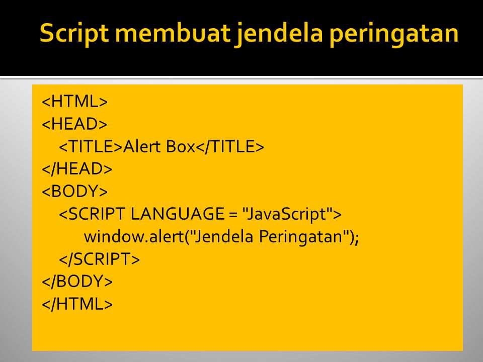Alert Box window.alert( Jendela Peringatan );