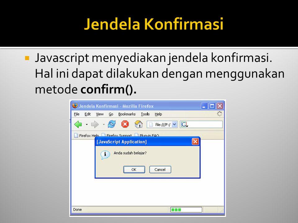  Javascript menyediakan jendela konfirmasi. Hal ini dapat dilakukan dengan menggunakan metode confirm().
