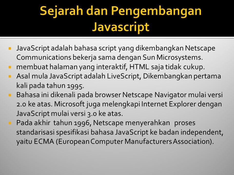  JavaScript adalah bahasa script yang dikembangkan Netscape Communications bekerja sama dengan Sun Microsystems.  membuat halaman yang interaktif, H