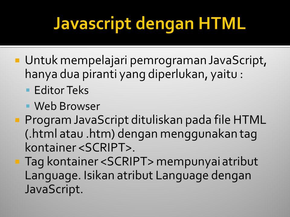  Untuk mempelajari pemrograman JavaScript, hanya dua piranti yang diperlukan, yaitu :  Editor Teks  Web Browser  Program JavaScript dituliskan pad