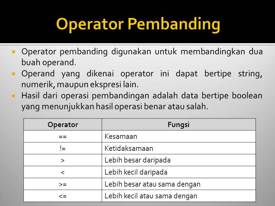  Operator pembanding digunakan untuk membandingkan dua buah operand.