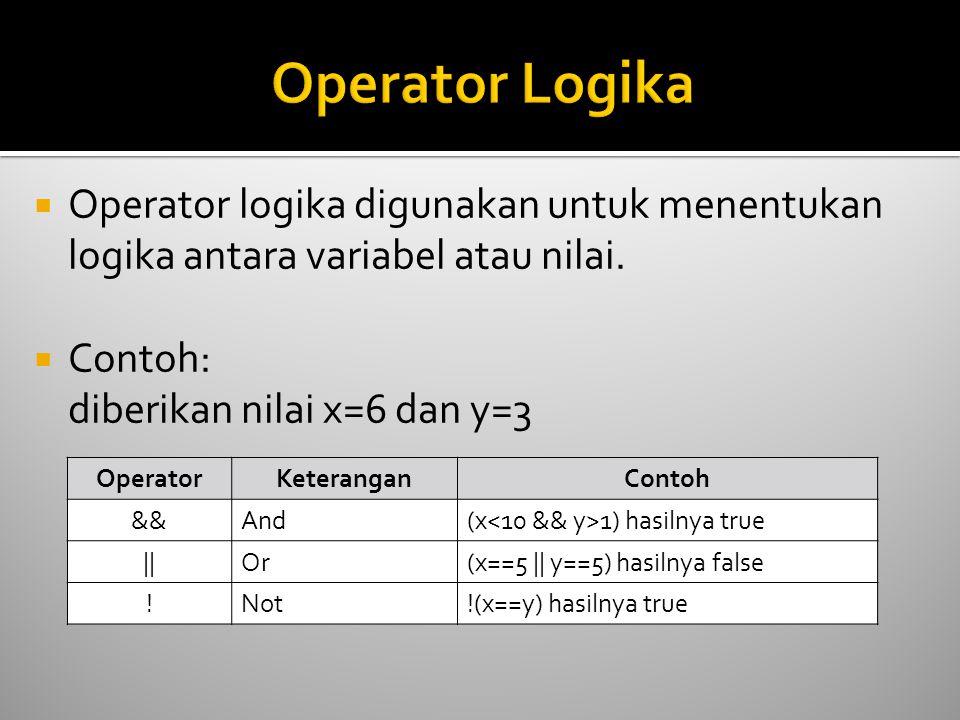  Operator logika digunakan untuk menentukan logika antara variabel atau nilai.