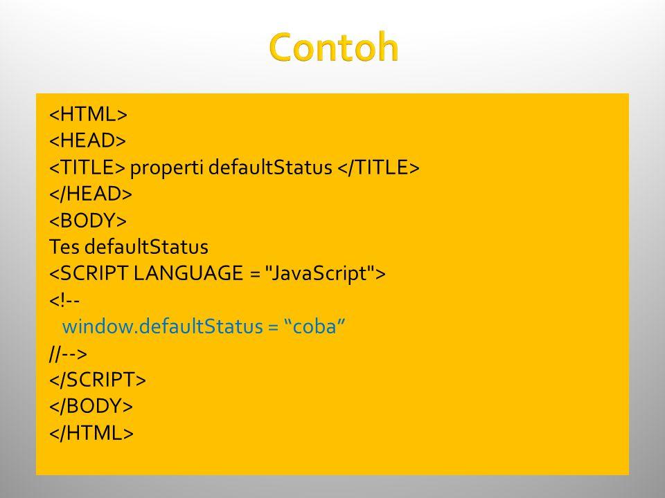 """Contoh properti defaultStatus Tes defaultStatus <!-- window.defaultStatus = """"coba"""" //-->"""